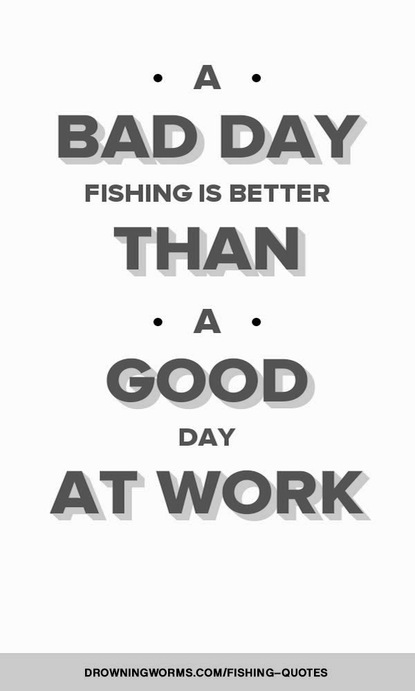 Fishing quotes about life quotesgram for Good fishing days